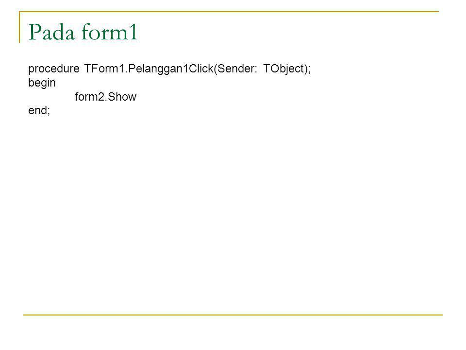 Pada form1 procedure TForm1.Pelanggan1Click(Sender: TObject); begin form2.Show end;