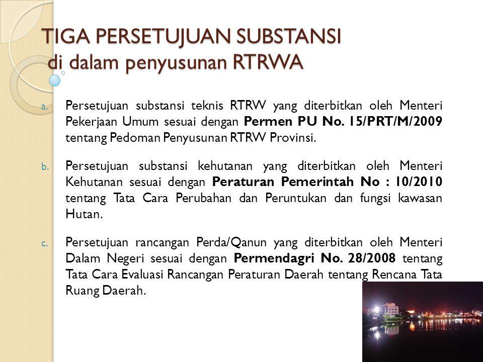 TIGA PERSETUJUAN SUBSTANSI di dalam penyusunan RTRWA a. Persetujuan substansi teknis RTRW yang diterbitkan oleh Menteri Pekerjaan Umum sesuai dengan P