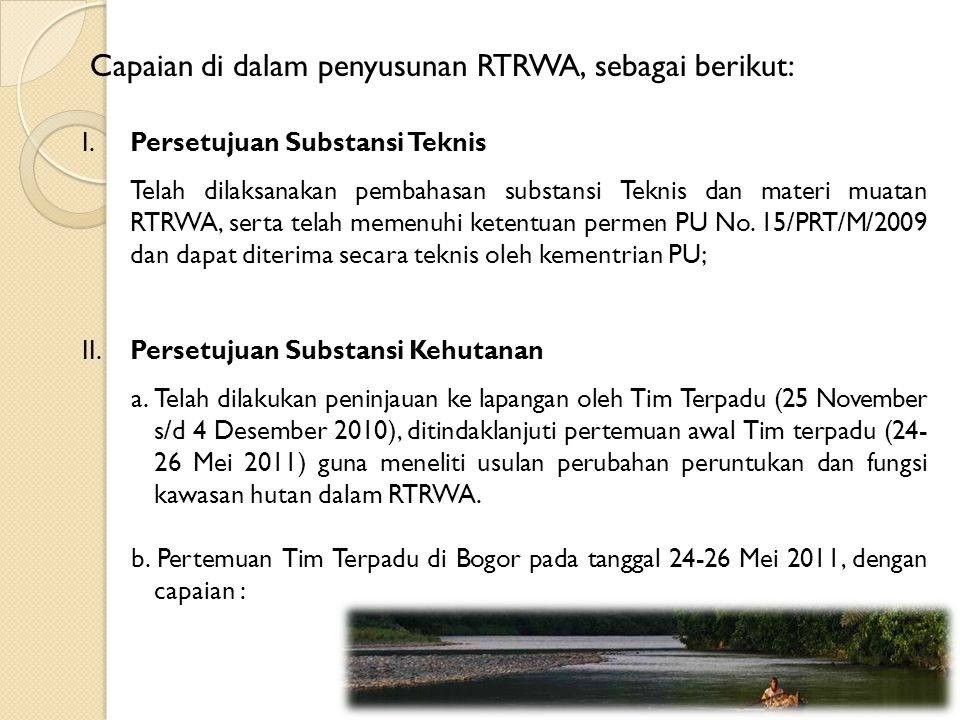 I. Persetujuan Substansi Teknis Telah dilaksanakan pembahasan substansi Teknis dan materi muatan RTRWA, serta telah memenuhi ketentuan permen PU No. 1