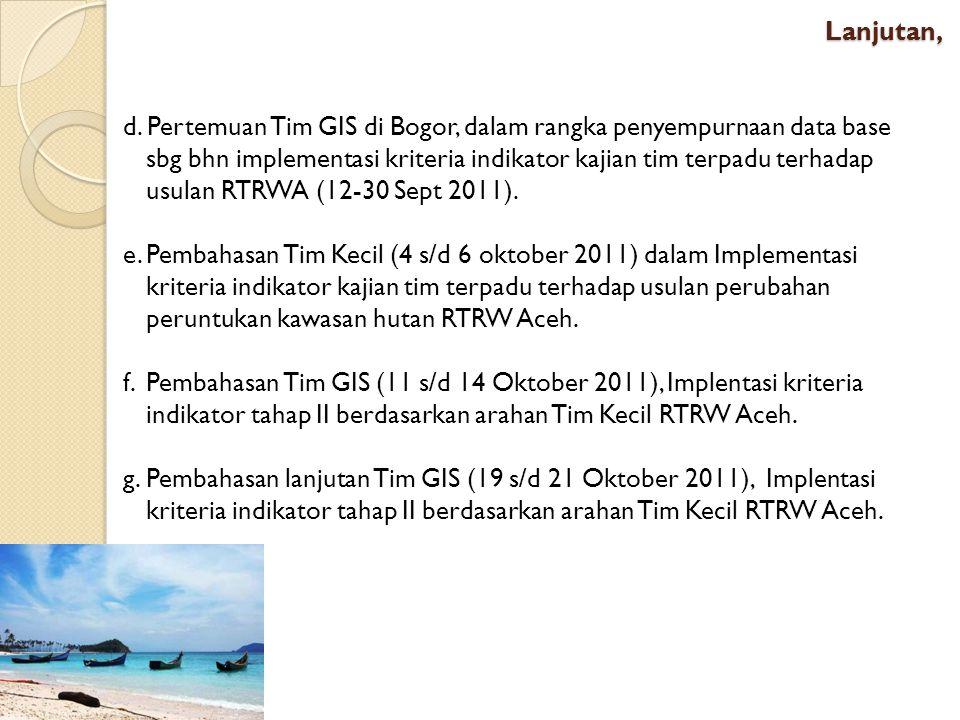 Lanjutan, d. Pertemuan Tim GIS di Bogor, dalam rangka penyempurnaan data base sbg bhn implementasi kriteria indikator kajian tim terpadu terhadap usul