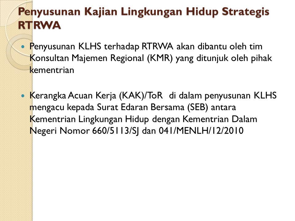 Penyusunan Kajian Lingkungan Hidup Strategis RTRWA Penyusunan KLHS terhadap RTRWA akan dibantu oleh tim Konsultan Majemen Regional (KMR) yang ditunjuk