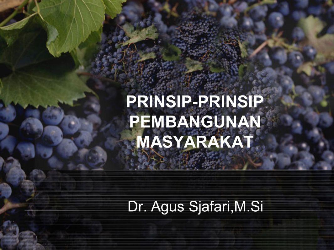 PRINSIP-PRINSIP PEMBANGUNAN MASYARAKAT Dr. Agus Sjafari,M.Si