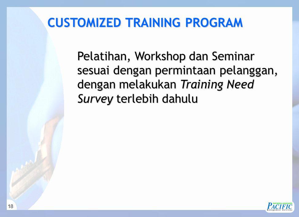 18 CUSTOMIZED TRAINING PROGRAM Pelatihan, Workshop dan Seminar sesuai dengan permintaan pelanggan, dengan melakukan Training Need Survey terlebih dahulu