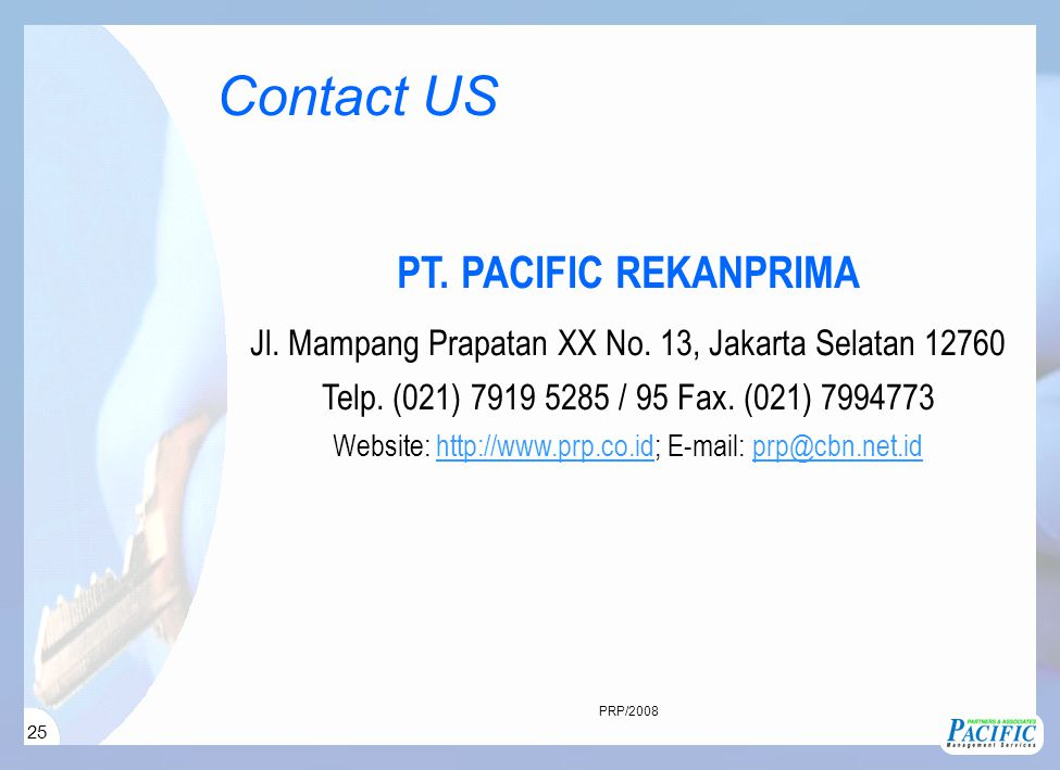 25 PT. PACIFIC REKANPRIMA Jl. Mampang Prapatan XX No. 13, Jakarta Selatan 12760 Telp. (021) 7919 5285 / 95 Fax. (021) 7994773 Website: http://www.prp.