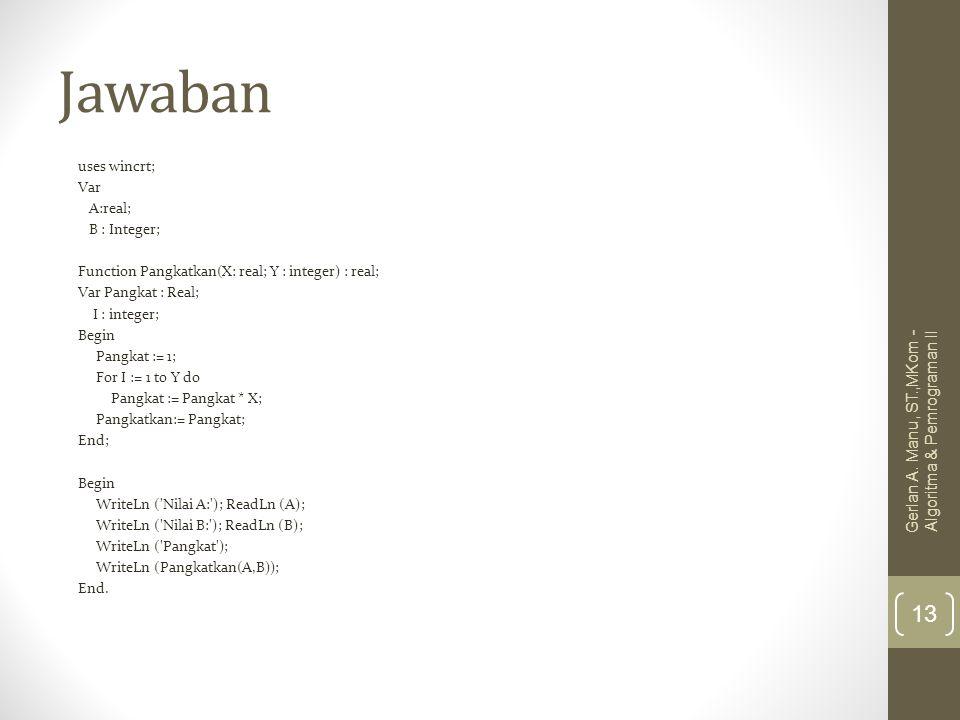 Jawaban uses wincrt; Var A:real; B : Integer; Function Pangkatkan(X: real; Y : integer) : real; Var Pangkat : Real; I : integer; Begin Pangkat := 1; F