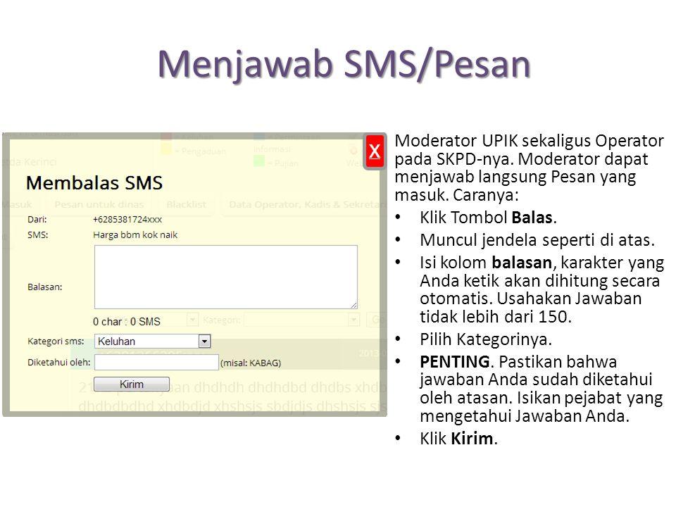 Menjawab SMS/Pesan Moderator UPIK sekaligus Operator pada SKPD-nya. Moderator dapat menjawab langsung Pesan yang masuk. Caranya: Klik Tombol Balas. Mu
