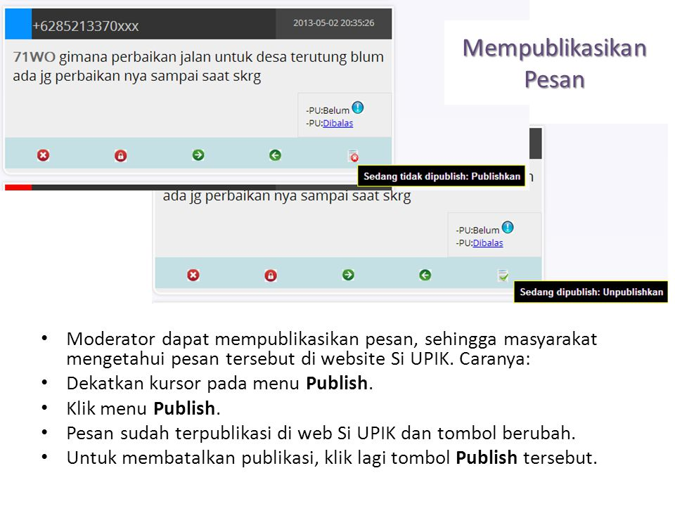 Mempublikasikan Pesan Moderator dapat mempublikasikan pesan, sehingga masyarakat mengetahui pesan tersebut di website Si UPIK. Caranya: Dekatkan kurso