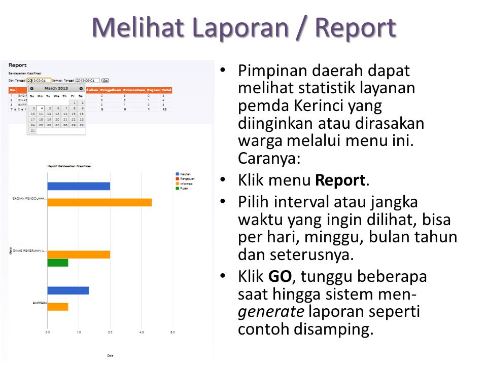 Melihat Laporan / Report Pimpinan daerah dapat melihat statistik layanan pemda Kerinci yang diinginkan atau dirasakan warga melalui menu ini. Caranya: