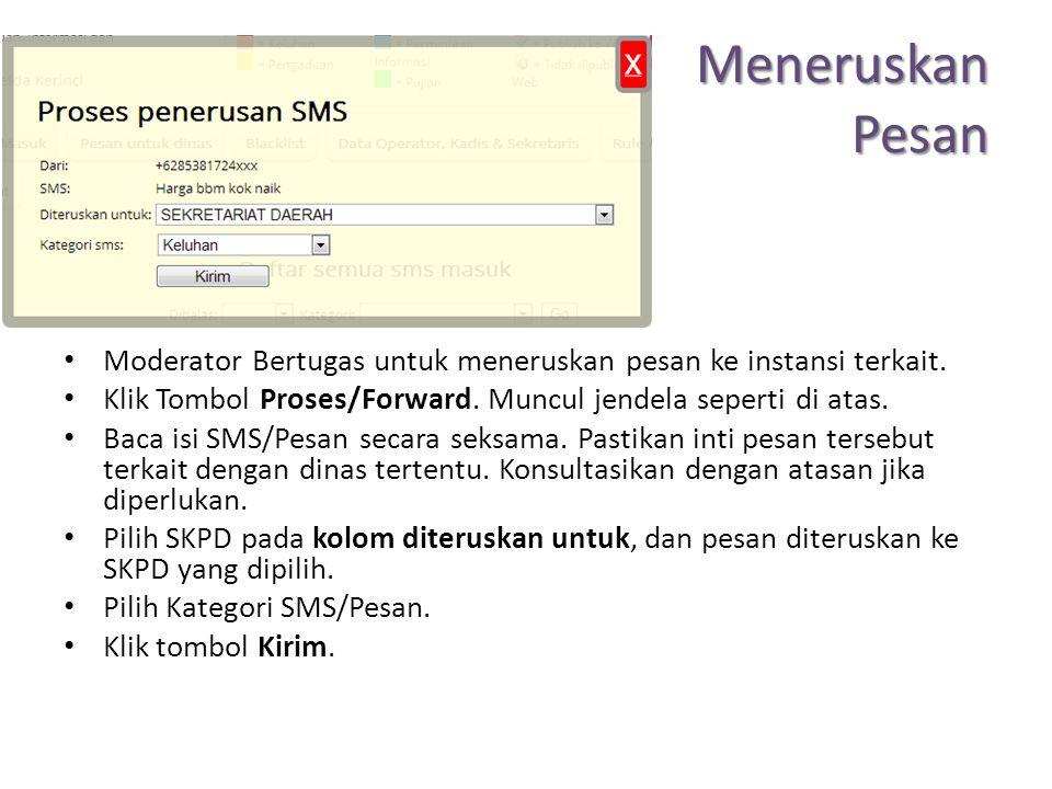 Meneruskan Pesan Moderator Bertugas untuk meneruskan pesan ke instansi terkait.