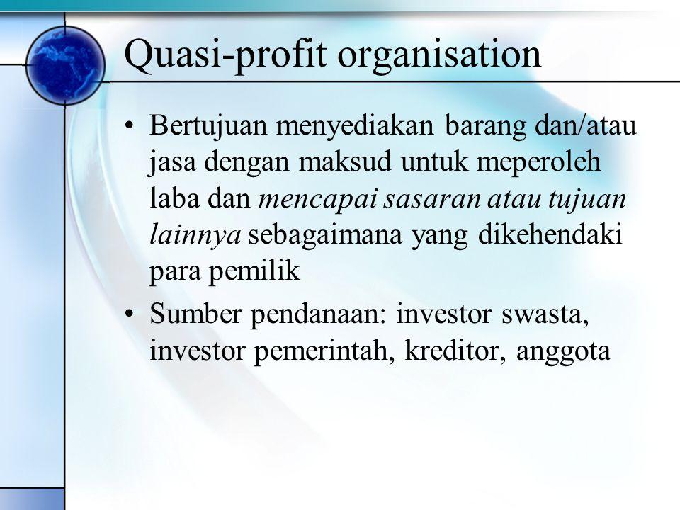 Quasi-nonprofit organisation Bertujuan menyediakan atau menjual barang dan/atau jasa dengan maksud untuk melayani masyarakat dan memperoleh keuntungan (surplus).