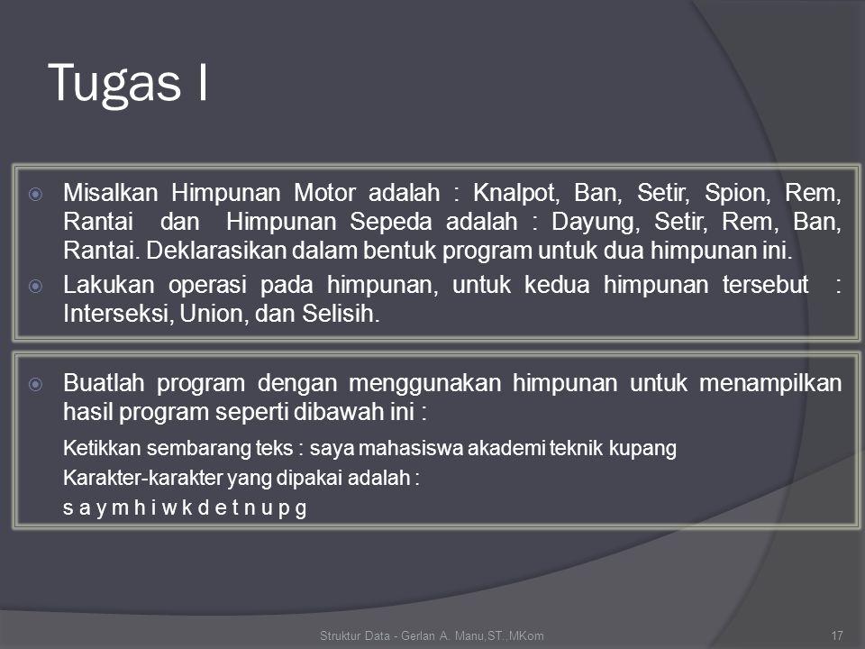 Tugas I  Misalkan Himpunan Motor adalah : Knalpot, Ban, Setir, Spion, Rem, Rantai dan Himpunan Sepeda adalah : Dayung, Setir, Rem, Ban, Rantai.
