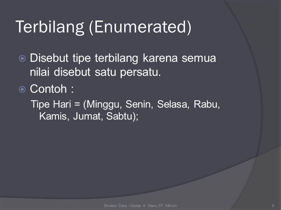 Terbilang (Enumerated)  Disebut tipe terbilang karena semua nilai disebut satu persatu.