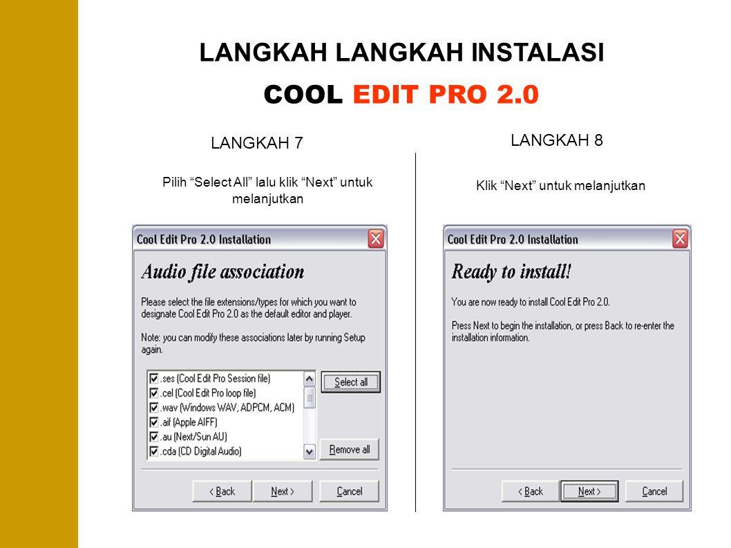 "LANGKAH LANGKAH INSTALASI COOL EDIT PRO 2.0 LANGKAH 7 Pilih ""Select All"" lalu klik ""Next"" untuk melanjutkan LANGKAH 8 Klik ""Next"" untuk melanjutkan"
