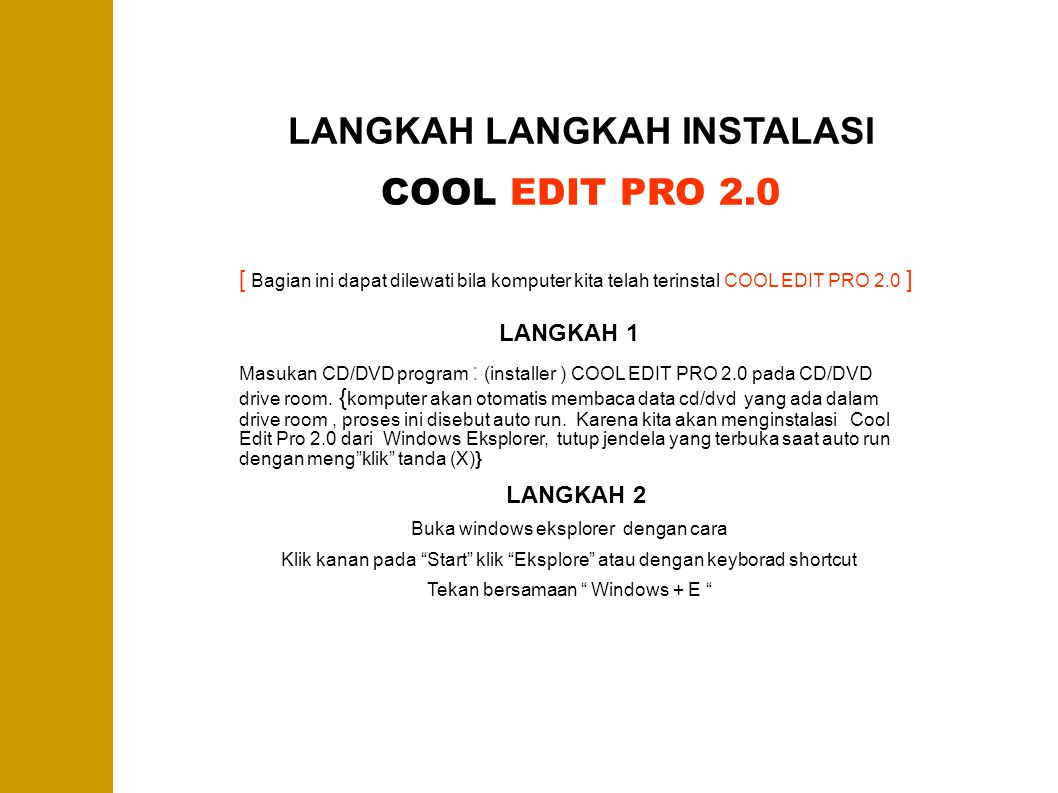 LANGKAH LANGKAH INSTALASI COOL EDIT PRO 2.0 LANGKAH 3 Setelah melakukan langkah 2, jendela windows eksplorer akan terbuka, kemudian carilah direktori folder tempat installer Cool Edit Pro 2.0 tersimpan.