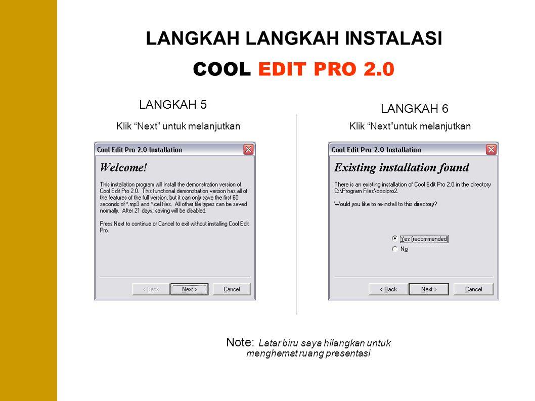 "LANGKAH LANGKAH INSTALASI COOL EDIT PRO 2.0 Note: Latar biru saya hilangkan untuk menghemat ruang presentasi LANGKAH 5 Klik ""Next"" untuk melanjutkan L"