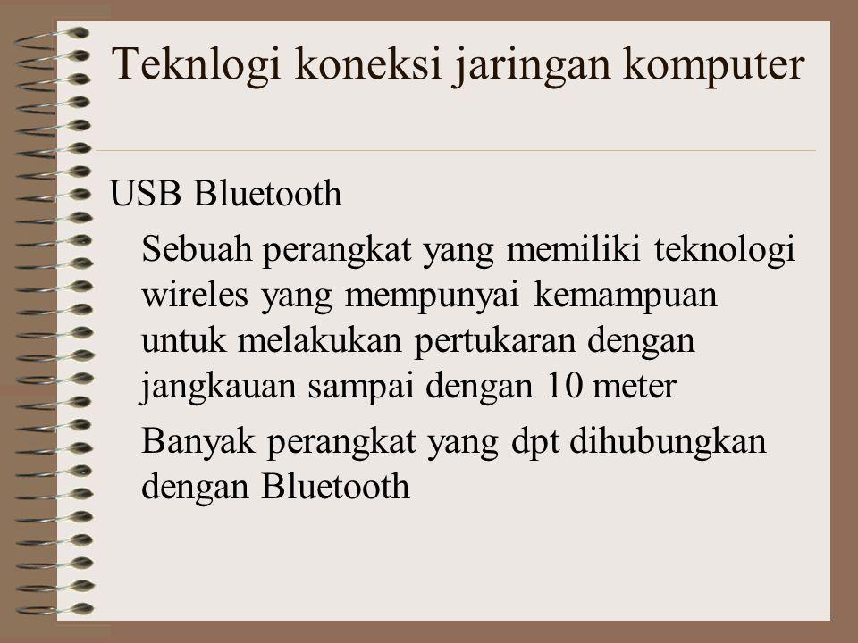 Teknlogi koneksi jaringan komputer USB Bluetooth Sebuah perangkat yang memiliki teknologi wireles yang mempunyai kemampuan untuk melakukan pertukaran dengan jangkauan sampai dengan 10 meter Banyak perangkat yang dpt dihubungkan dengan Bluetooth