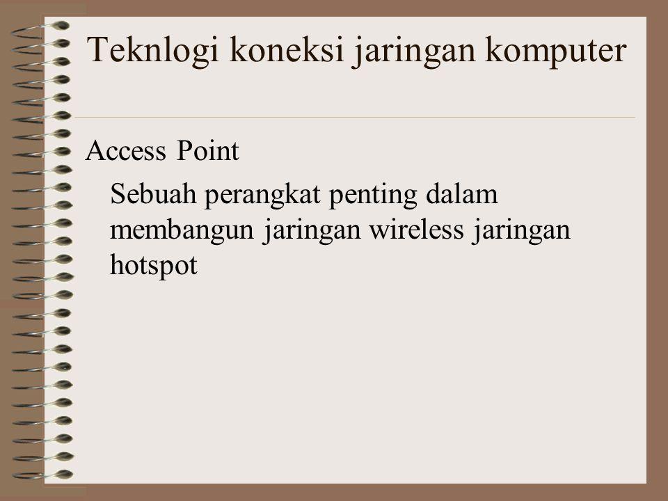 Teknlogi koneksi jaringan komputer Access Point Sebuah perangkat penting dalam membangun jaringan wireless jaringan hotspot