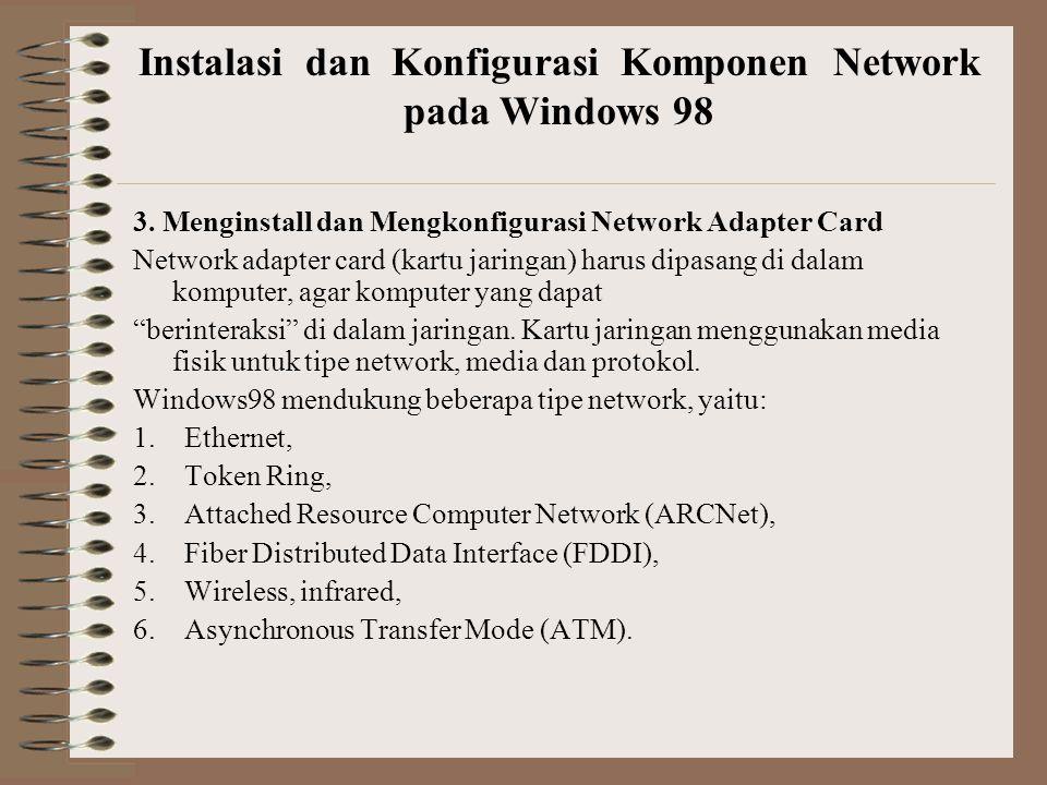 3. Menginstall dan Mengkonfigurasi Network Adapter Card Network adapter card (kartu jaringan) harus dipasang di dalam komputer, agar komputer yang dap