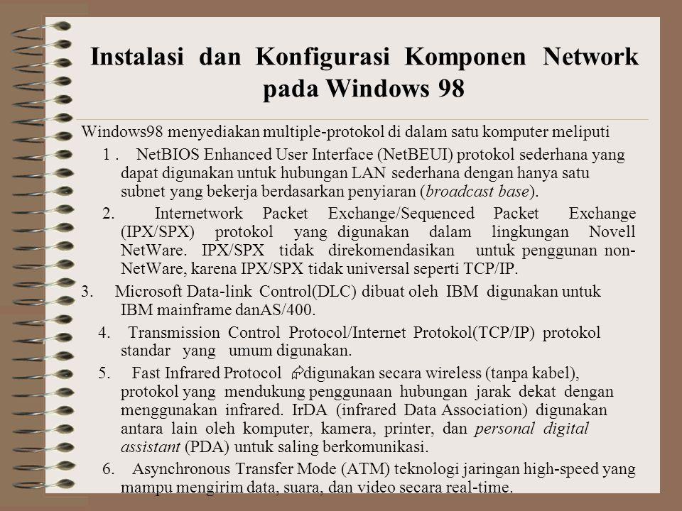 Windows98 menyediakan multiple-protokol di dalam satu komputer meliputi 1.