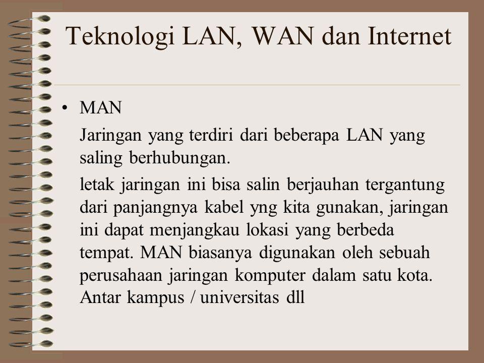 Teknologi LAN, WAN dan Internet WAN (Wide Area Network) Bentuk jaringan komputer yang terdiri dari LAN dan MAN.