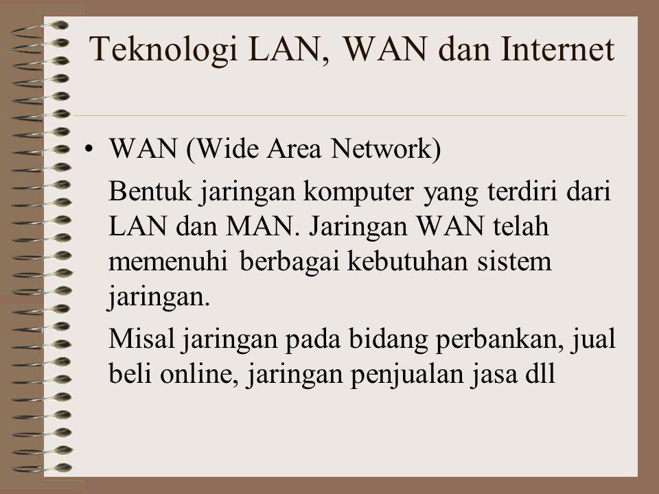 Intranet Intranet merupakan suatu jaringan komputer yang terdiri dari LAN maupun WAN, intranet hanya memberikan layanan bagi sekelompok pengguna komputer yang terhubung dengan LAN maupun WAN untuk mengakses internet dalam lingkup lokal saja.
