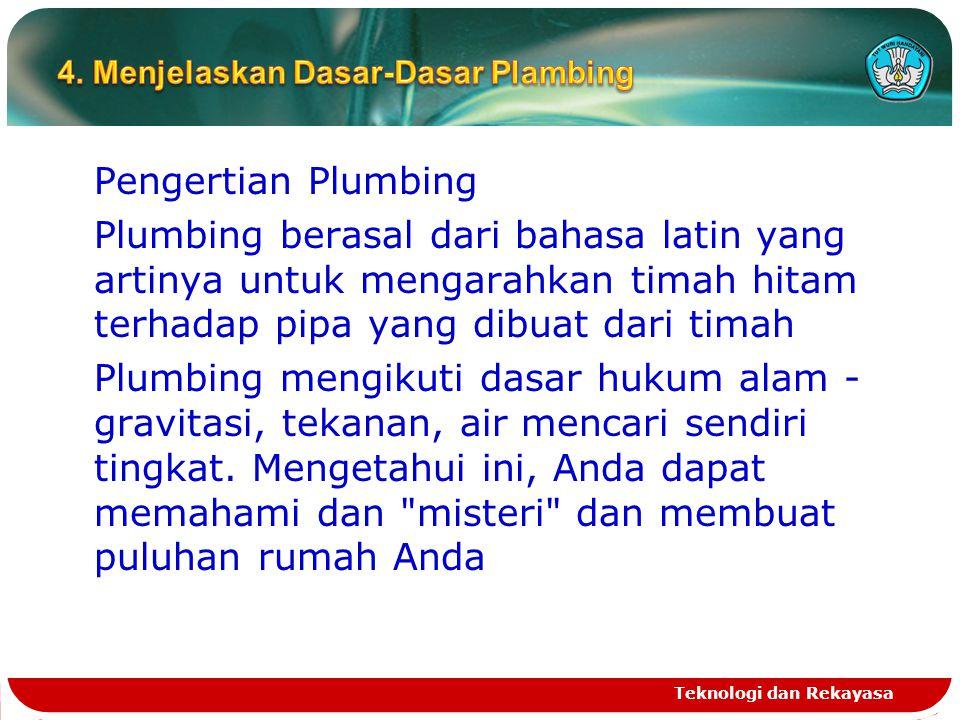 Pengertian Plumbing Plumbing berasal dari bahasa latin yang artinya untuk mengarahkan timah hitam terhadap pipa yang dibuat dari timah Plumbing mengik