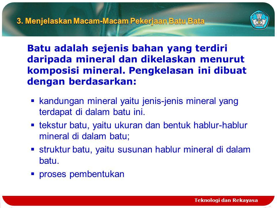 Batu adalah sejenis bahan yang terdiri daripada mineral dan dikelaskan menurut komposisi mineral. Pengkelasan ini dibuat dengan berdasarkan:  kandung