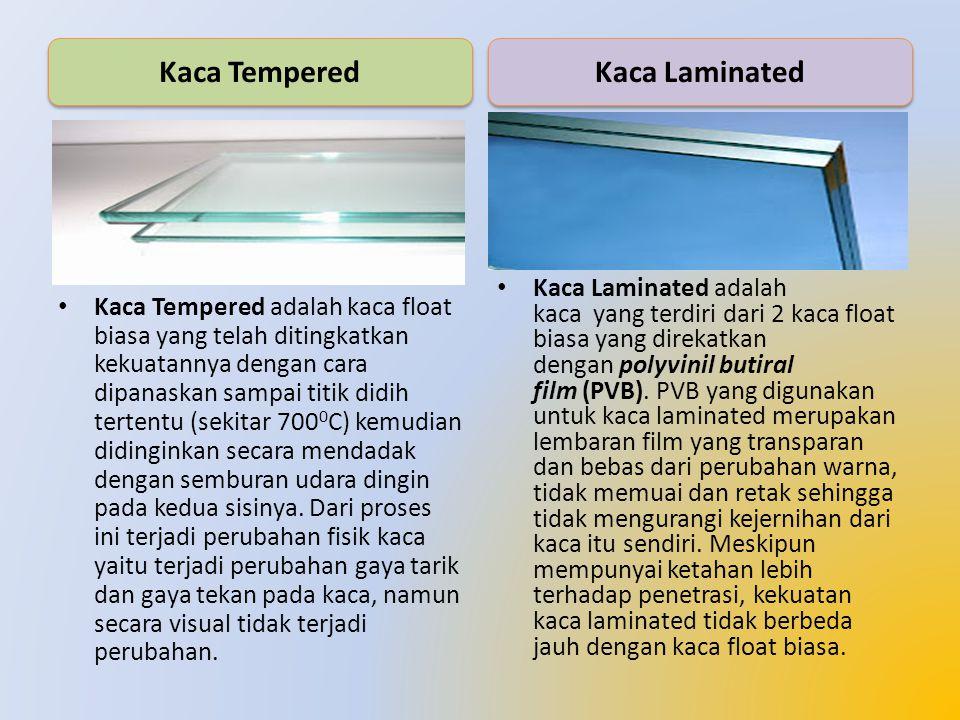 Kaca Tempered adalah kaca float biasa yang telah ditingkatkan kekuatannya dengan cara dipanaskan sampai titik didih tertentu (sekitar 700 0 C) kemudia