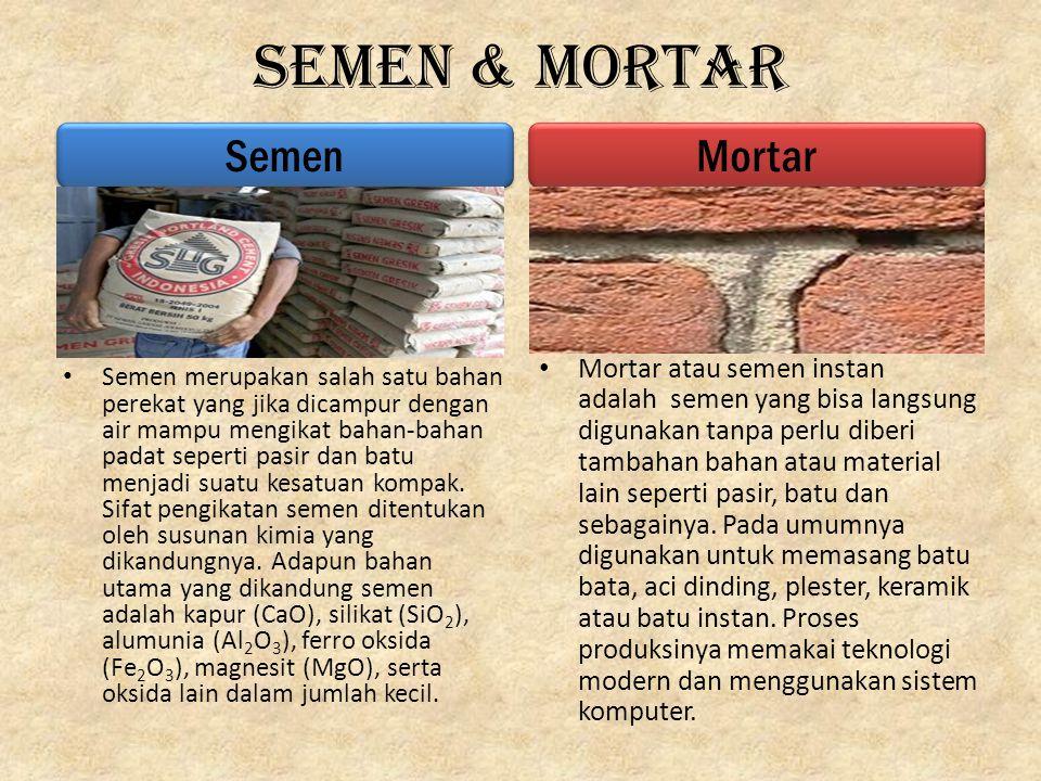 Semen & Mortar Mortar atau semen instan adalah semen yang bisa langsung digunakan tanpa perlu diberi tambahan bahan atau material lain seperti pasir,