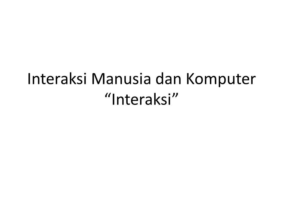 """Interaksi Manusia dan Komputer """"Interaksi"""""""