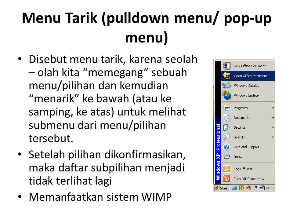 """Menu Tarik (pulldown menu/ pop-up menu) Disebut menu tarik, karena seolah – olah kita """"memegang"""" sebuah menu/pilihan dan kemudian """"menarik"""" ke bawah ("""