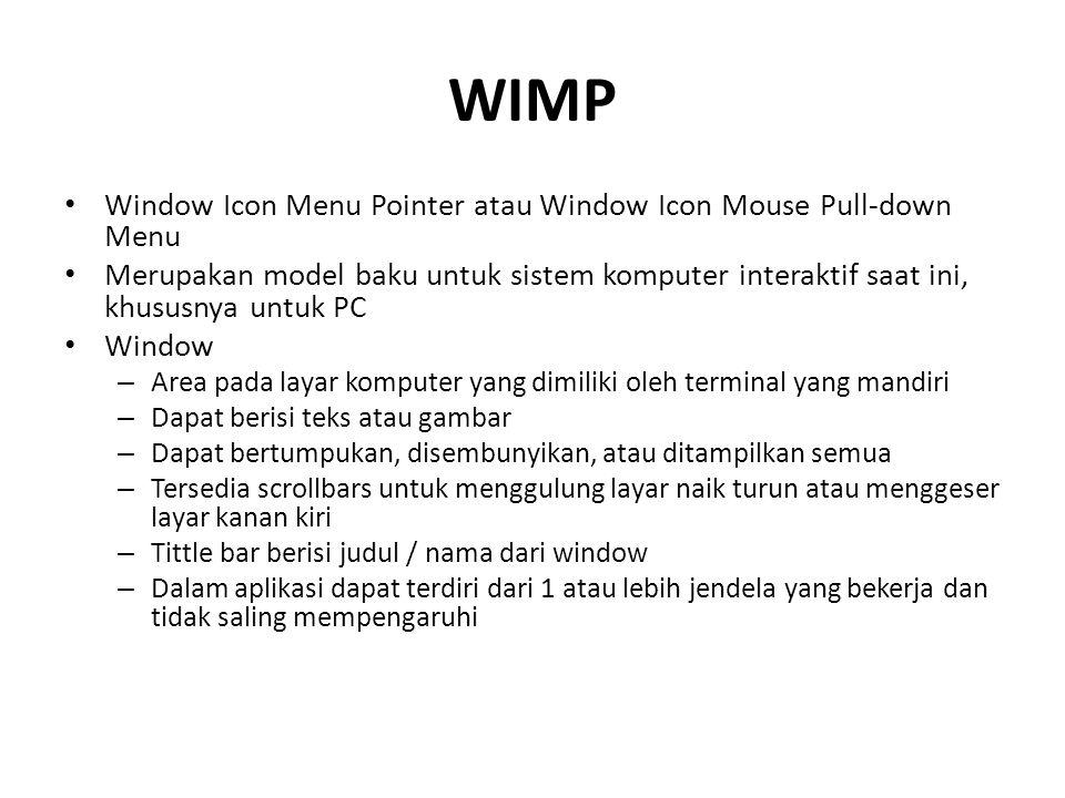WIMP Window Icon Menu Pointer atau Window Icon Mouse Pull-down Menu Merupakan model baku untuk sistem komputer interaktif saat ini, khususnya untuk PC