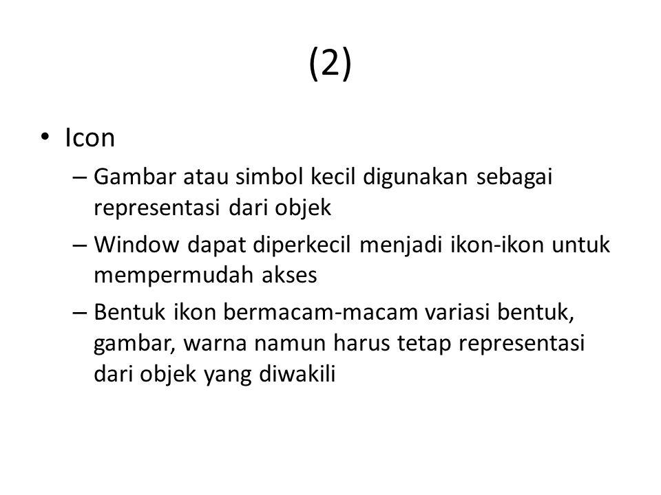 (2) Icon – Gambar atau simbol kecil digunakan sebagai representasi dari objek – Window dapat diperkecil menjadi ikon-ikon untuk mempermudah akses – Be