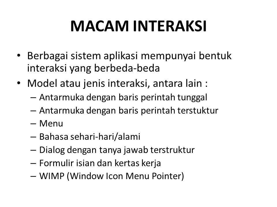 MACAM INTERAKSI Berbagai sistem aplikasi mempunyai bentuk interaksi yang berbeda-beda Model atau jenis interaksi, antara lain : – Antarmuka dengan bar