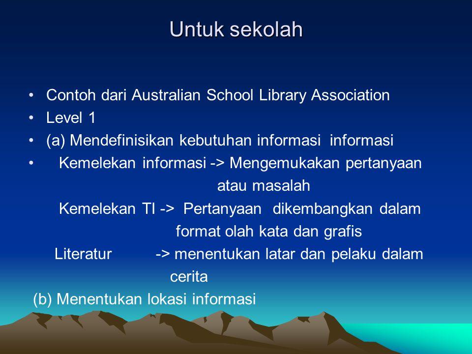 Untuk sekolah Contoh dari Australian School Library Association Level 1 (a) Mendefinisikan kebutuhan informasi informasi Kemelekan informasi -> Mengem