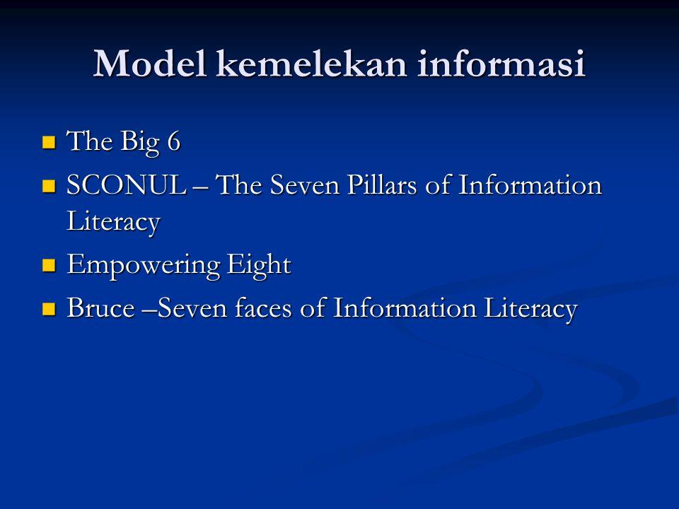 Model kemelekan informasi The Big 6 The Big 6 SCONUL – The Seven Pillars of Information Literacy SCONUL – The Seven Pillars of Information Literacy Em