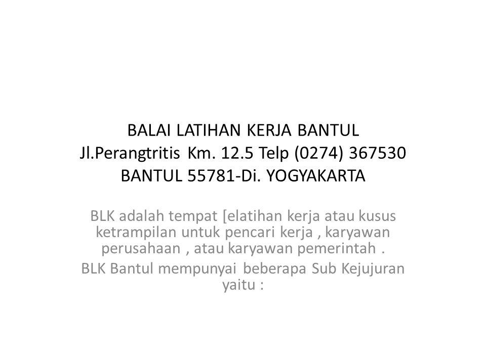BALAI LATIHAN KERJA BANTUL Jl.Perangtritis Km.12.5 Telp (0274) 367530 BANTUL 55781-Di.