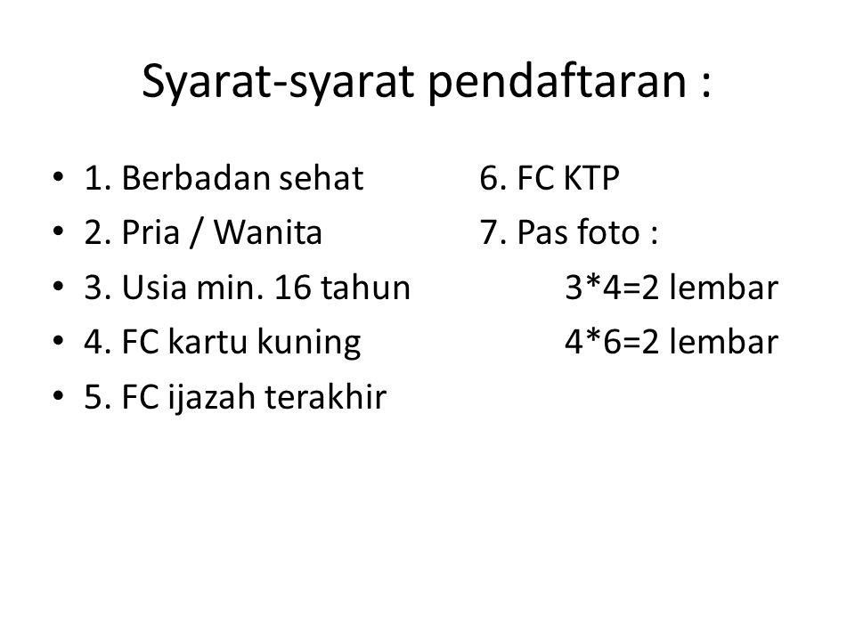 Syarat-syarat pendaftaran : 1.Berbadan sehat 6. FC KTP 2.