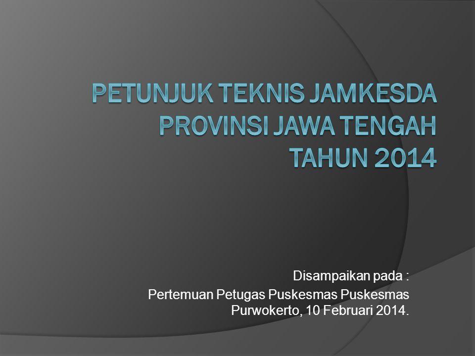 JUKNIS JAMKESDA 2014 KEPUTUSAN KEPALA DINAS KESEHATAN PROVINSI JAWA TENGAH NOMOR : 441.91/24/2014/4 TANGGAL : 23 JANUARI 2014 TENTANG PETUNJUK TEKNIS PENYELENGGARAAN JAMINAN KESEHATAN DAERAH PROVINSI JAWA TENGAH TAHUN 2014