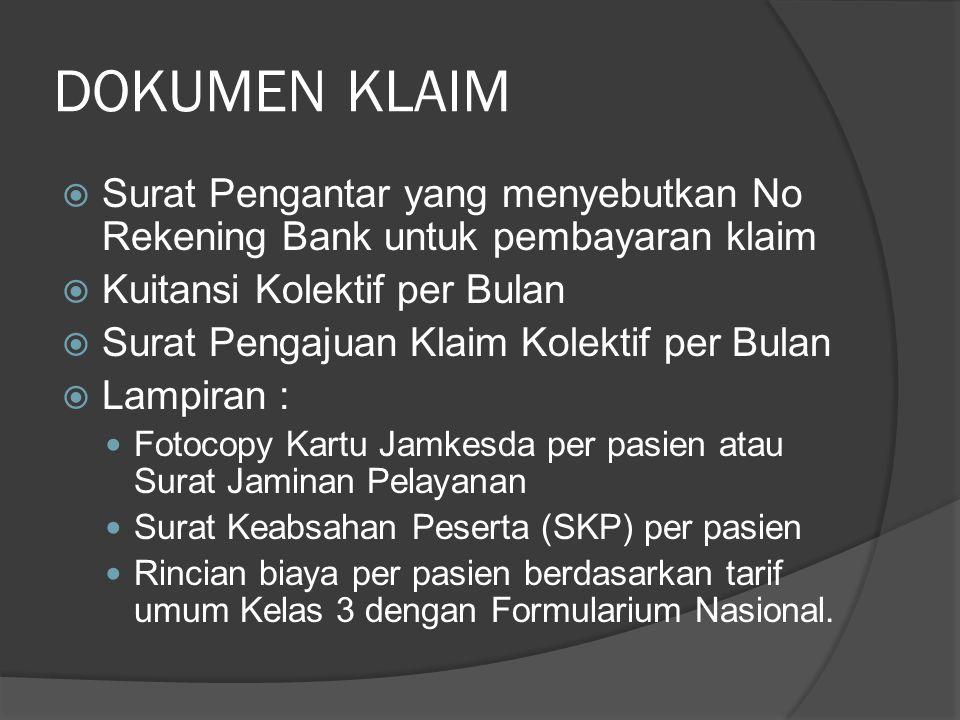 DOKUMEN KLAIM  Surat Pengantar yang menyebutkan No Rekening Bank untuk pembayaran klaim  Kuitansi Kolektif per Bulan  Surat Pengajuan Klaim Kolekti