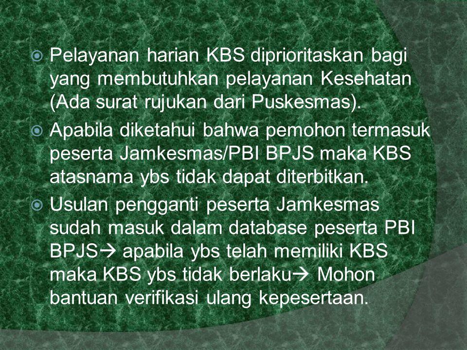  Pelayanan harian KBS diprioritaskan bagi yang membutuhkan pelayanan Kesehatan (Ada surat rujukan dari Puskesmas).  Apabila diketahui bahwa pemohon