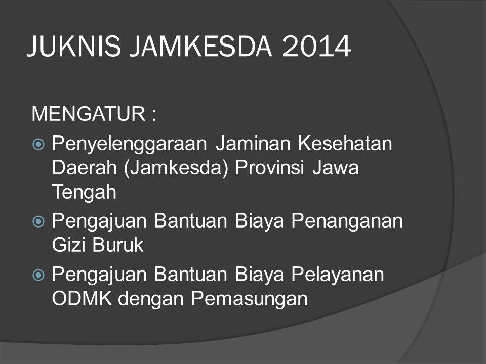 JUKNIS JAMKESDA 2014 MENGATUR :  Penyelenggaraan Jaminan Kesehatan Daerah (Jamkesda) Provinsi Jawa Tengah  Pengajuan Bantuan Biaya Penanganan Gizi B