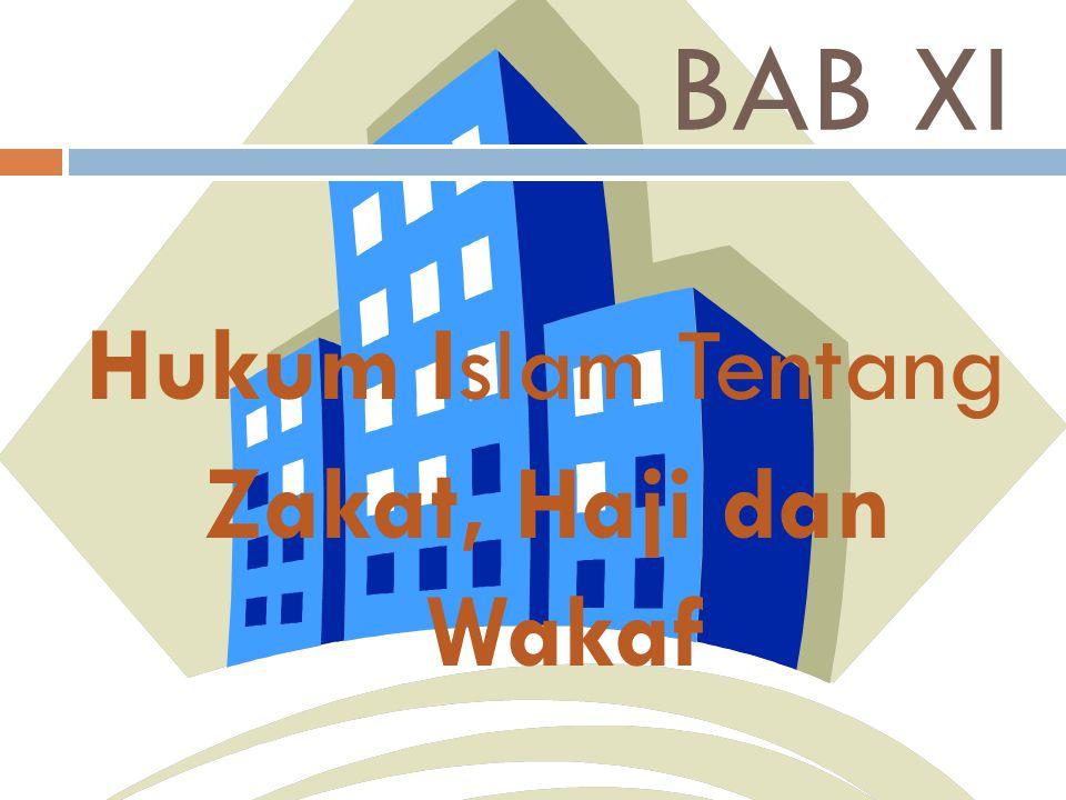 BAB XI Hukum Islam Tentang Zakat, Haji dan Wakaf