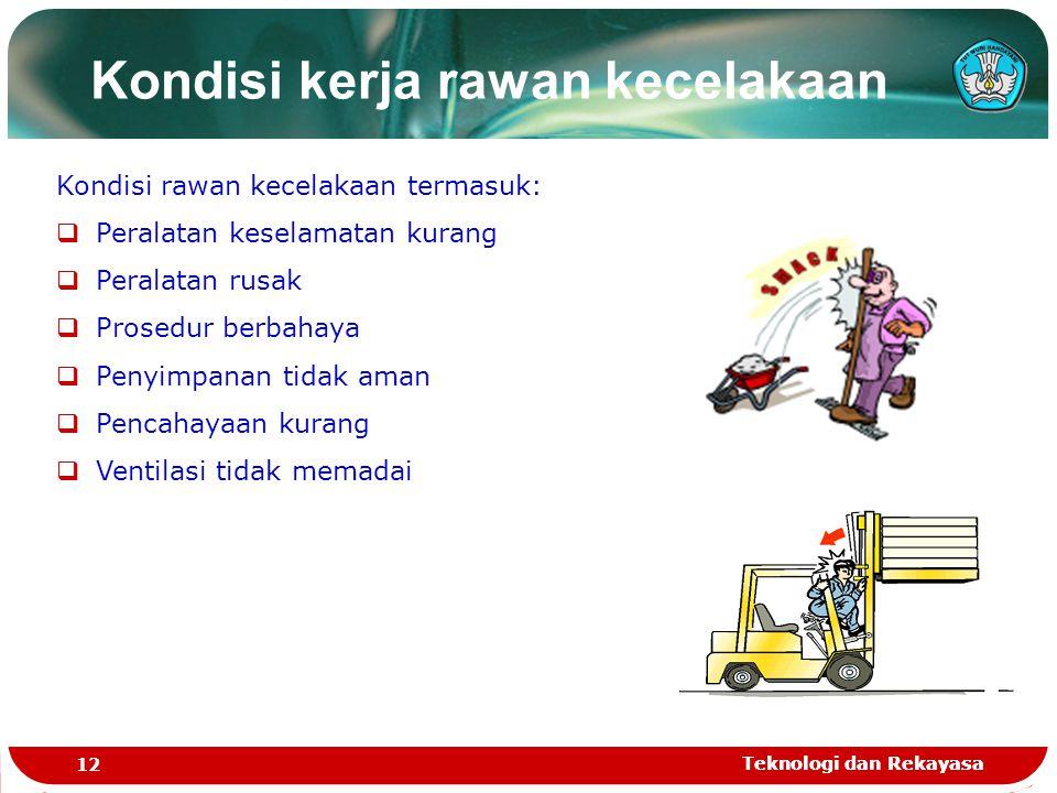 Teknologi dan Rekayasa 12 Teknologi dan Rekayasa Kondisi kerja rawan kecelakaan Kondisi rawan kecelakaan termasuk:  Peralatan keselamatan kurang  Pe