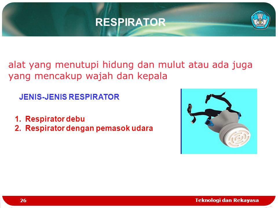 Teknologi dan Rekayasa 26 Teknologi dan Rekayasa alat yang menutupi hidung dan mulut atau ada juga yang mencakup wajah dan kepala JENIS-JENIS RESPIRAT