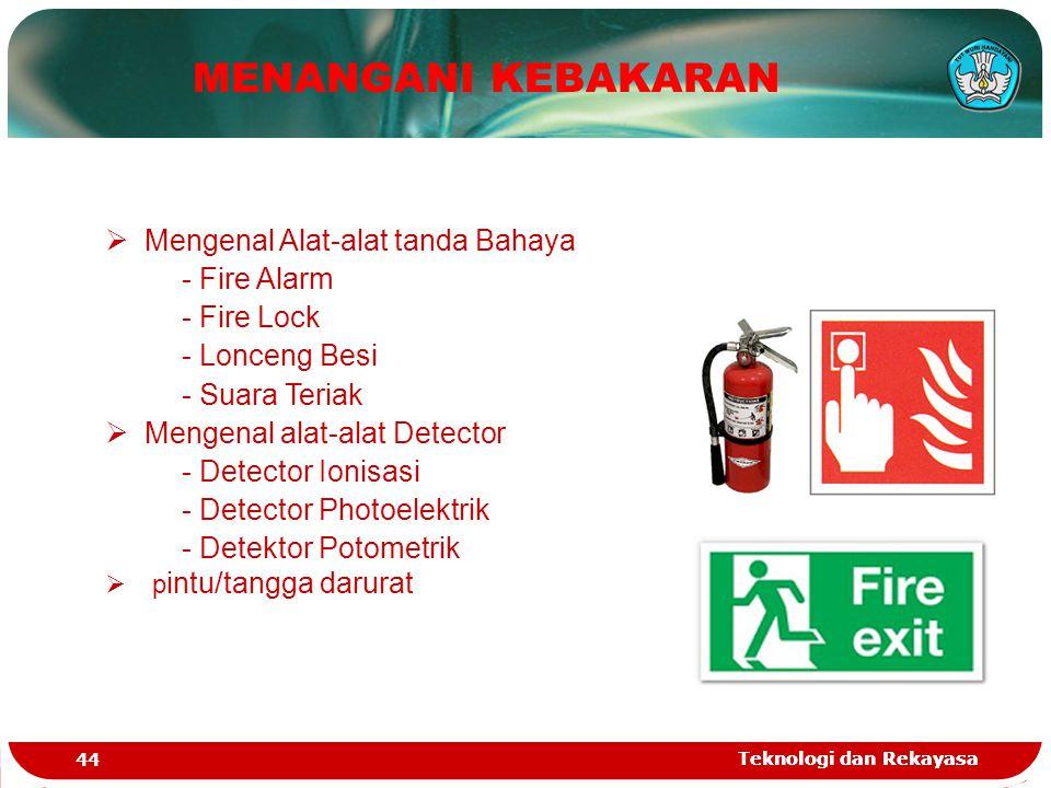 Teknologi dan Rekayasa 44 Teknologi dan Rekayasa  Mengenal Alat-alat tanda Bahaya - Fire Alarm - Fire Lock - Lonceng Besi - Suara Teriak  Mengenal a