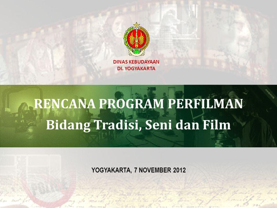 DINAS KEBUDAYAAN DI. YOGYAKARTA RENCANA PROGRAM PERFILMAN Bidang Tradisi, Seni dan Film YOGYAKARTA, 7 NOVEMBER 2012