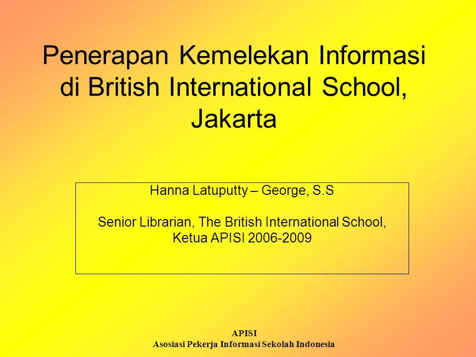APISI Asosiasi Pekerja Informasi Sekolah Indonesia Penerapan Kemelekan Informasi di British International School, Jakarta Hanna Latuputty – George, S.