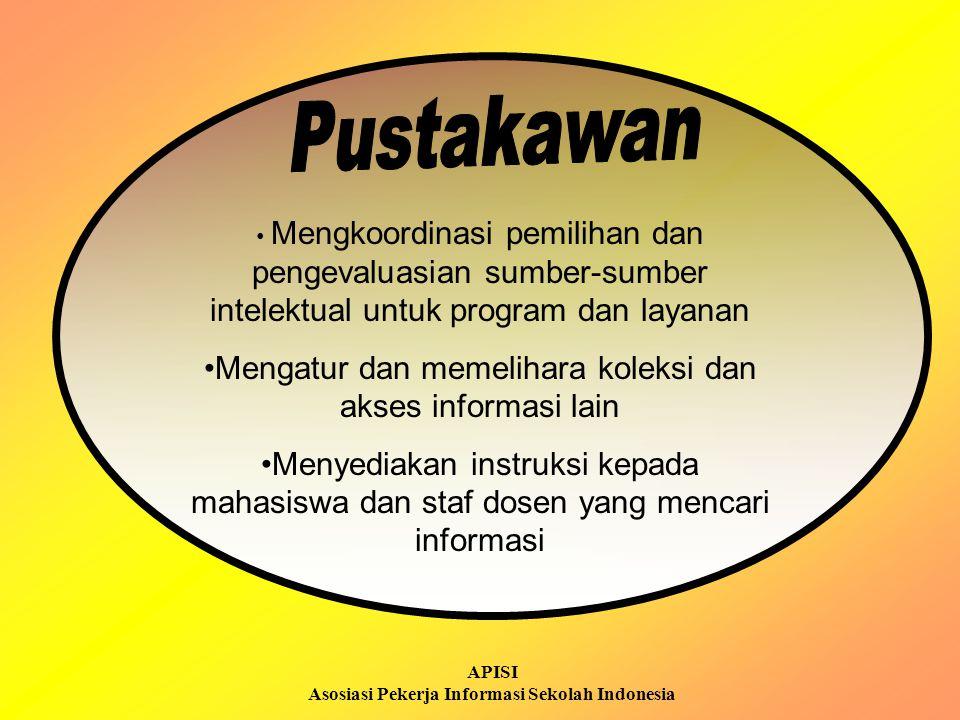 APISI Asosiasi Pekerja Informasi Sekolah Indonesia Mengkoordinasi pemilihan dan pengevaluasian sumber-sumber intelektual untuk program dan layanan Men