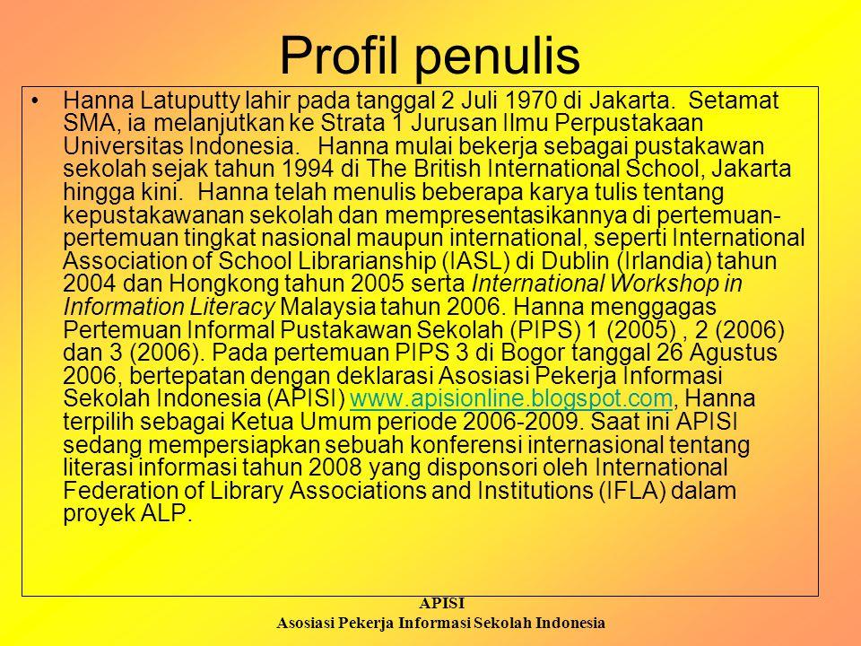 APISI Asosiasi Pekerja Informasi Sekolah Indonesia Profil penulis Hanna Latuputty lahir pada tanggal 2 Juli 1970 di Jakarta. Setamat SMA, ia melanjutk